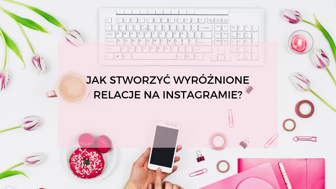 jak-stworzy-wyroznione-relacje-na-instagramie(1)